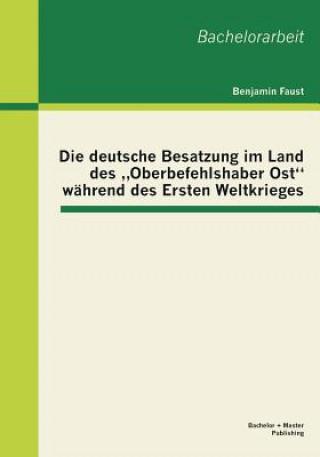 """Könyv Die Deutsche Besatzung Im Land Des Oberbefehlshaber Ost"""" Wahrend Des Ersten Weltkrieges Benjamin Faust"""
