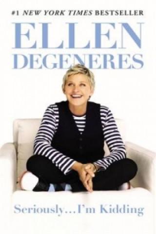 Kniha Seriously...I'm Kidding Ellen DeGeneres