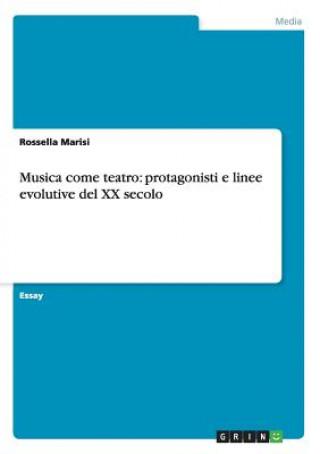 Könyv Musica come teatro: protagonisti e linee evolutive del XX secolo Rossella Marisi