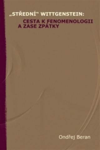 """""""Střední"""" Wittgenstein: cesta k fenomenologii a zase zpátky"""