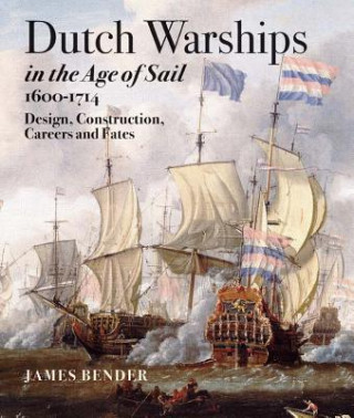 Dutch Warships in the Age of Sail 1600 - 1714