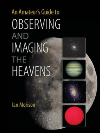 Amateur's Guide to Observing and Imaging the Heavens