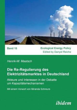 Carte Re-Regulierung des Elektrizit tsmarktes in Deutschland. Akteure und Interessen in der Debatte um Kapazit tsmechanismen Henrik-W. Maatsch