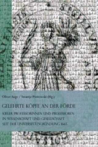 Gelehrte Köpfe an der Förde. Kieler Professorinnen und Professoren in Wissenschaft und Gesellschaft seit der Universitätsgründung 1665