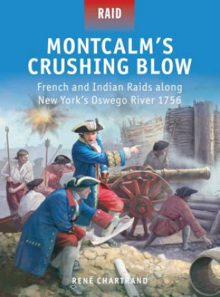 Montcalm's Crushing Blow - French and Indian RAIDs Along New