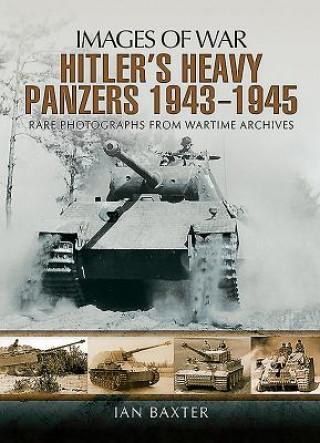 Hitler's Heavy Panzers 1943 -1945
