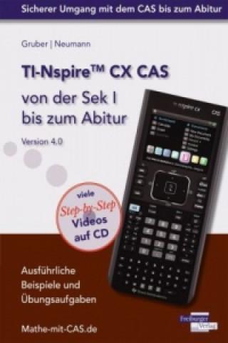 TI-Nspire CX CAS von der Sek I bis zum Abitur Version 4.0, m. CD-ROM