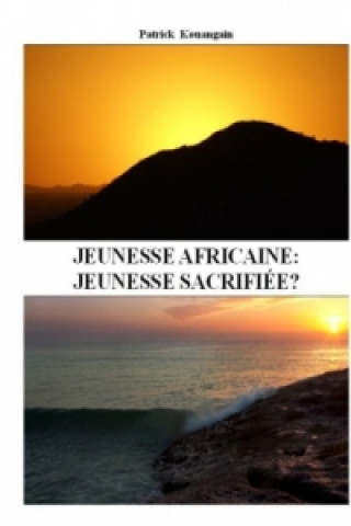 Könyv Jeunesse africaine: jeunesse sacrifiée? Patrick Kouangain