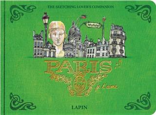Könyv Paris Je T'aime: An Urban Sketchbook Lapin