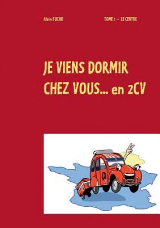 Könyv Je Viens Dormir Chez Vous... En 2cv Alain Fucho