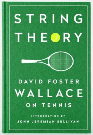 Kniha String Theory: David Foster Wallace On Tennis David Foster Wallace