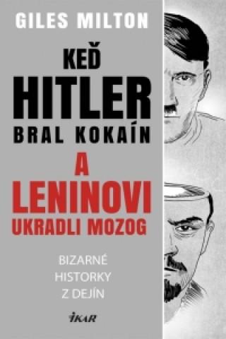 Kniha Keď Hitler bral kokaín a Leninovi ukradli mozog Milton Giles