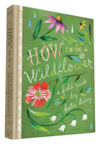 Carte How to Be a Wildflower Katie Daisy