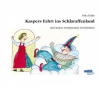 Kaspers Fahrt ins Schlaraffenland und andere wundersame Geschichten