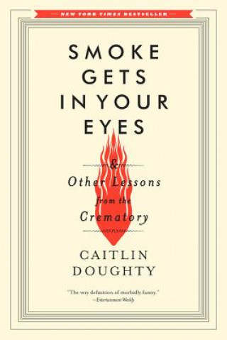Könyv Smoke Gets in Your Eyes Caitlin Doughty