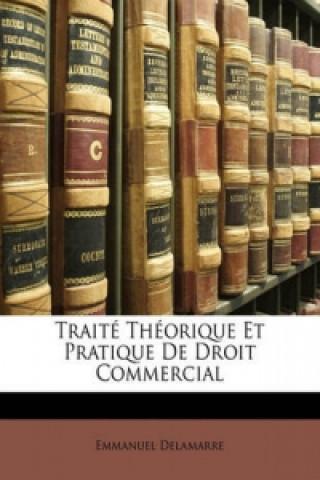 Carte Traite Theorique Et Pratique De Droit Commercial (French Edition) Emmanuel Delamarre