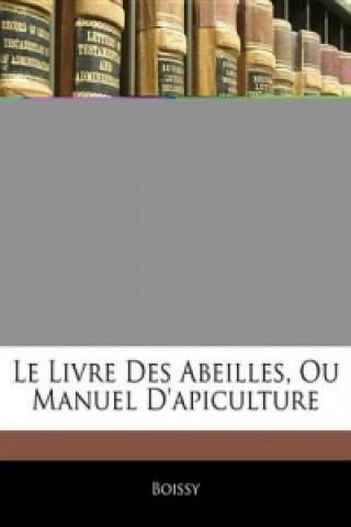 Carte Le Livre Des Abeilles, Ou Manuel D'apiculture (French Edition) Boissy