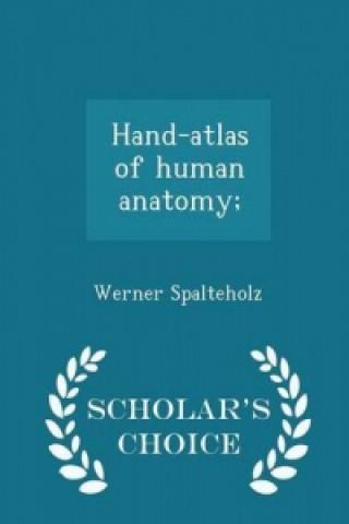 Hand-Atlas of Human Anatomy; - Scholar's Choice Edition