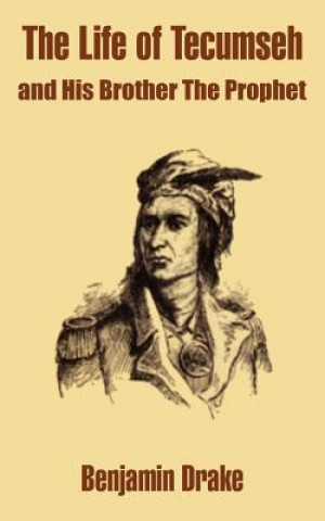 Life of Tecumseh and His Brother the Prophet