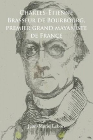 Carte Charles-Etienne Brasseur de Bourbourg, premier grand mayaniste de France Jean-Marie Lebon
