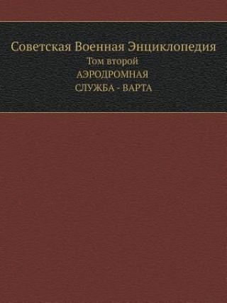Kniha Sovetskaya Voennaya Entsiklopediya Tom Vtoroj. Aerodromnaya Sluzhba - Varta Kollektiv Avtorov