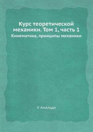 Könyv Kurs Teoreticheskoj Mehaniki. Tom 1, Chast 1 Kinematika, Printsipy Mehaniki U Amaldi