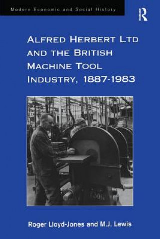 Alfred Herbert Ltd and the British Machine Tool Industry, 1887-1983