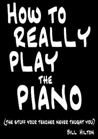 Carte How to Really Play the Piano BILL HILTON