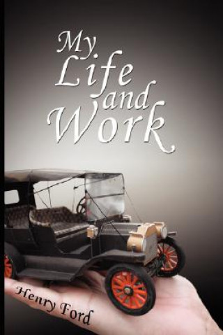My Life and Work - An Autobiography of Henry Ford