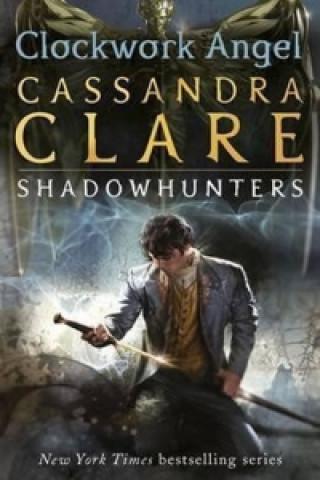 Carte Infernal Devices 1: Clockwork Angel Cassandra Clare
