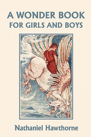Wonder Book for Girls and Boys, Illustrated Edition (Yesterday's Classics)