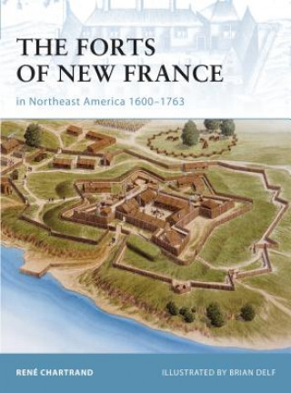 Carte Forts of New France in Northeast America 1600-1763 Rene Chartrand