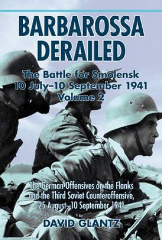 Barbarossa Derailed: the Battle for Smolensk 10 July - 10 September 1941 Volume 2