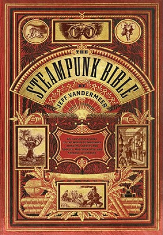 Steampunk Bible: An Illustrated Guide to Imaginary Airshipse