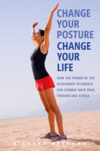 Carte Change Your Posture, Change Your Life Richard Brennan