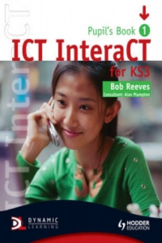 ICT InteraCT for Key Stage 3 Dynamic Learning - Pupil's Book and CD1