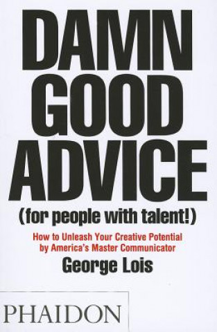 Kniha Damn Good Advice (For People with Talent!) George Lois