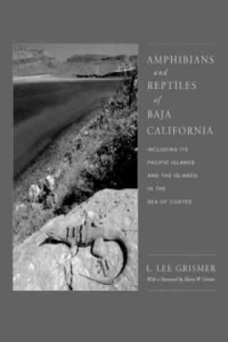 Amphibians and Reptiles of Baja California, Including Its Pacific Islands and the Islands in the Sea of Cortes