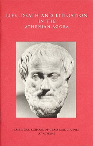 Life, Death and Litigation in the Athenian Agora