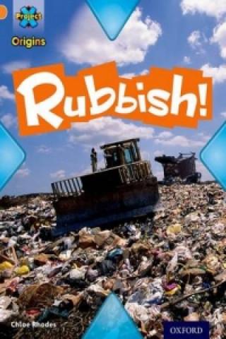 Project X Origins: Orange Book Band, Oxford Level 6: What a Waste: Rubbish!