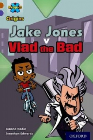 Project X Origins: Brown Book Band, Oxford Level 11: Heroes and Villains: Jake Jones v Vlad the Bad