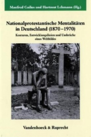 Nationalprotestantische Mentalitaten in Deutschland (1870-1970)