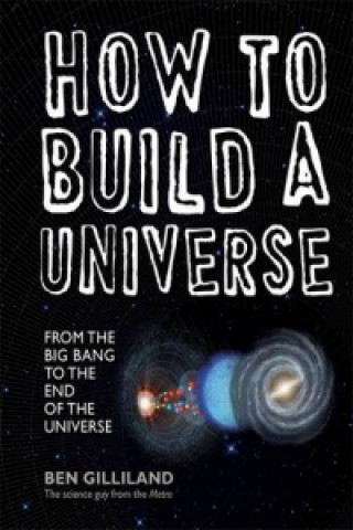 How to Build a Universe: From the Big Bang to the End of Uni