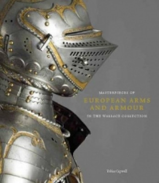 Masterpieces of European Arms and Armour in the Wallace Collection