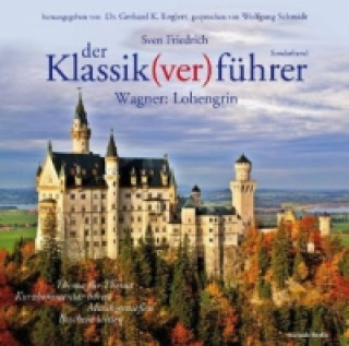 Der Klassik(ver)führer, Wagner: Lohengrin, 2 Audio-CDs + Buch