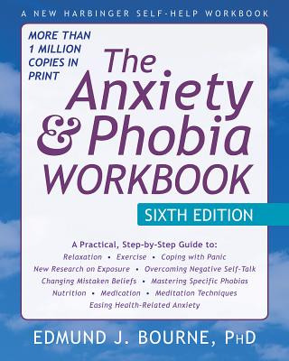 Anxiety and Phobia Workbook, 6th Edition