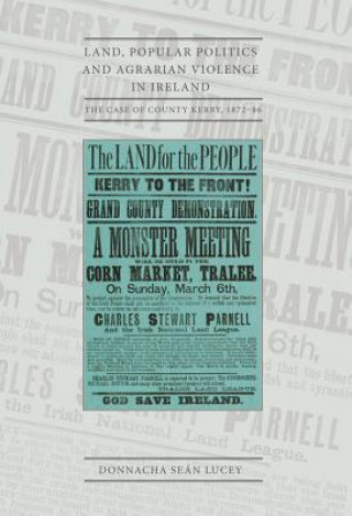 Land, Popular Politics and Agrarian Violence in Ireland