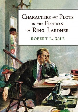 Characters and Plots in the Fiction of Ring Lardner