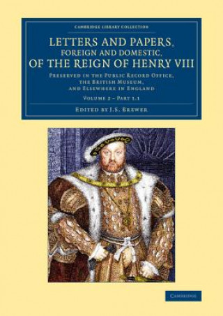 Letters and Papers, Foreign and Domestic, of the Reign of Henry VIII: Volume 2, Part 1.1
