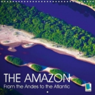 The Amazon from the Andes to the Atlantic (Wall Calendar 2015 300 × 300 mm Square)
